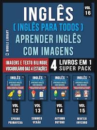 Inglês ( Inglês Para Todos ) Aprender Inglês Com Imagens (Vol 16) Super Pack 4 livros em 1