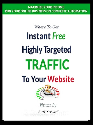 Where to Get Instant Free Highly Targeted Traffic to Your Website - Second Edition