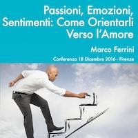 Passioni, Emozioni e Sentimenti. Come Orientarli Verso l'Amore