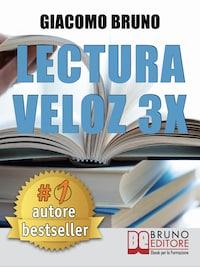Lectura Veloz 3X. Técnicas de lectura ràpida y aprendizaje para triplicar tu velocidad sin esfuerzo
