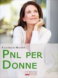 PNL per Donne. Come Stimolare l'Espressione del Talento Femminile che si Cela in Ogni Donna. (Ebook Italiano - Anteprima Gratis)