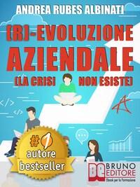 [R]-EVOLUZIONE AZIENDALE. Il Metodo Veloce e i Tool Pratici Per Guidare Il Cambiamento Aziendale A Livello Strategico, Organizzativo e Mentale Nell'Era Della Trasformazione Digitale