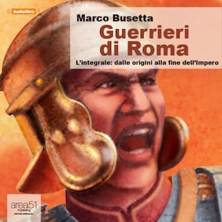 Guerrieri di Roma - L'integrale: dalle origini alla fine dell'Impero