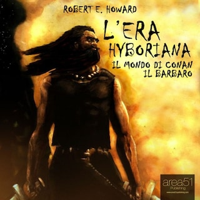 L'era hyboriana. Il mondo di Conan il barbaro