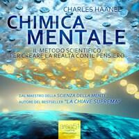 Chimica Mentale. Il metodo scientifico per creare la realtà con il pensiero