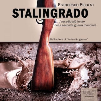 Stalingrado. L'assedio più lungo della Seconda Guerra Mondiale