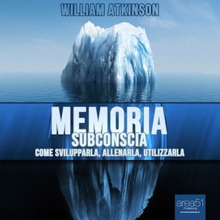 Memoria subconscia. Come svilupparla, allenarla, utilizzarla