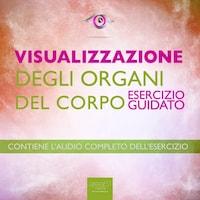 Visualizzazione. Visualizzazione degli organi del corpo
