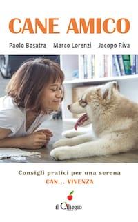 Cane Amico. Consigli pratici per una serena can... vivenza