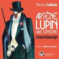Arsène Lupin, ladro gentiluomo. L'arresto di Arsène Lupin