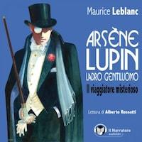 Arsène Lupin, ladro gentiluomo. Il viaggiatore misterioso