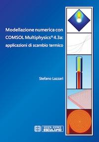 Modellazione numerica con COMSOL Multiphysics 4.3a: applicazioni di scambio termico