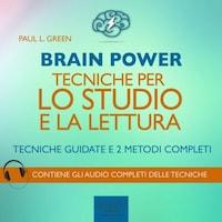 Brain Power. Tecniche per lo studio e la lettura. Tecniche guidate e 2 metodi completi