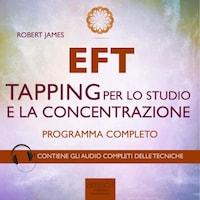 EFT. Tapping per lo studio e la concentrazione. Programma completo