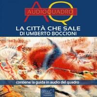 La città che sale di Umberto Boccioni. Audioquadro