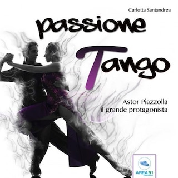 Passione tango. Astor Piazzolla, il grande protagonista