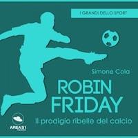 Robin Friday. Il talento ribelle del calcio