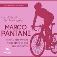 Marco Pantani. Il mito del pirata negli anni d'oro del ciclismo