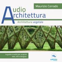Audioarchitettura. L'architettura vegetale
