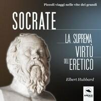 Socrate. La suprema virtù dell'eretico