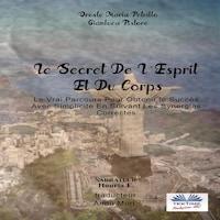 Le Secret De L'Esprit Et Du Corps; Le Vrai Parcours Pour Obtenir Le Succès Avec Simplicité En Suivant Les Synergies Correctes