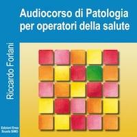 Riccardo Forlani – Fondamenti di patologia per operatori della salute