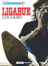 Il cinema di Luciano Ligabue