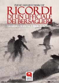 Ricordi di un giovane ufficiale dei bersaglieri. Dalla guerra di Spagna, a Tobruk, El Alamein, la prigionia fino alla Liberazione