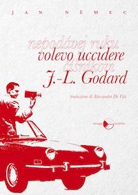 Volevo uccidere J.L. Godard