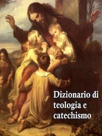 Dizionario di teologia e catechismo
