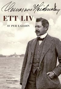 Verner von Heidenstam : ett liv : Ett liv