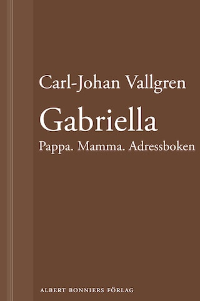 Gabriella : Pappa. Mamma. Adressboken. : En novell ur Längta bort