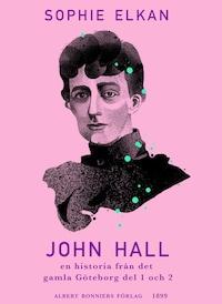 John Hall : En historia från det gamla Göteborg del 1 och 2
