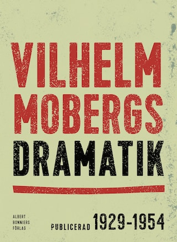 Vilhelm Mobergs dramatik : Samlingsutgåva