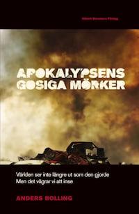 Apokalypsens gosiga mörker : Världen ser inte längre ut som den gjorde men det vägrar vi att inse