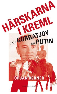 Härskarna i Kreml - från Gorbatjov till Putin