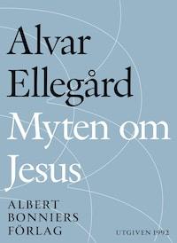 Myten om Jesus : Den tidigaste kristendomen i nytt ljus