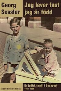 Jag lever fast jag är född : En judisk familj i Budapest 1941-1956
