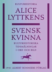 Svensk kvinna : Kulturhistoriska tidsmålningar i ord och bild