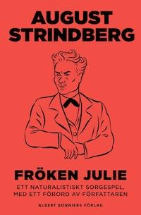Fröken Julie : Ett naturalistiskt sorgespel, med ett förord av författaren