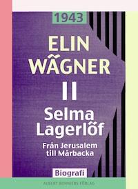 Selma Lagerlöf 2 : Från Jerusalem till Mårbacka