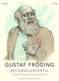Reconvalescentia : Gustaf Frödings sista diktning