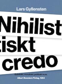 Nihilistiskt credo : Estetiskt, moraliskt, politiskt m.m.