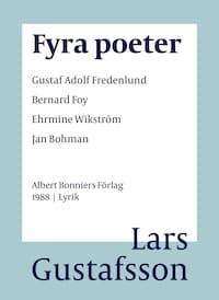 Fyra poeter : Gustaf Adolf Fredenlund, Bernard Foy, Ehrmine Wikström, Jan Bohman