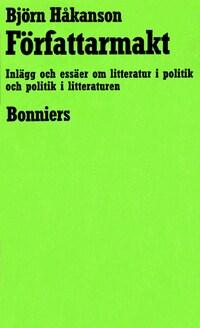 Författarmakt : Inlägg och essäer om litteratur i politik och politik i litteraturen