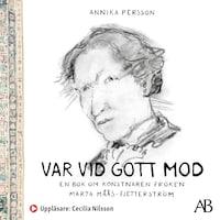 Var vid gott mod : En bok om konstnären fröken Märta Måås-Fjetterström