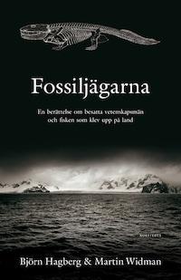 Fossiljägarna - En berättelse om besatta vetenskapsmän och fisken som klev upp på land