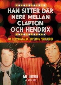 Han sitter där nere mellan Clapton och Hendrix - Jan Olofssons galna tripp genom pophistorien