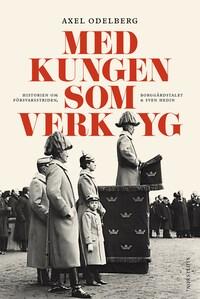 Med kungen som verktyg - Försvarsstriden, Borggårdstalet och Sven Hedin