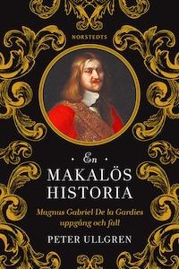 En makalös historia - Magnus Gabriel De la Gardies uppgång och fall